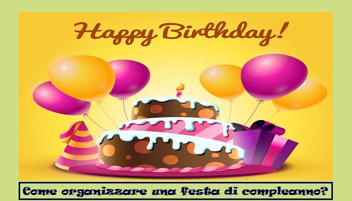 Come organizzare una festa di compleanno a tuo figlio?