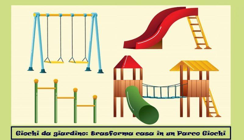 Giochi da giardino: trasforma casa in un parco dei divertimenti.